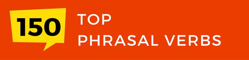 top 150 phrasal verbs